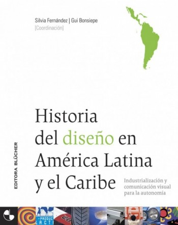 Historia del diseño em America latina y el Caribe, livro de Gui Bonsiepe, Silvia Fernández