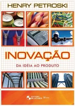 Inovação - da idéia ao produto, livro de Henry Petroski