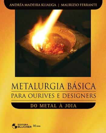 Metalurgia Básica para Ourives e Designers - Do Metal à Joia, livro de Maurizio Ferrante, Andréa Madeira Kliauga
