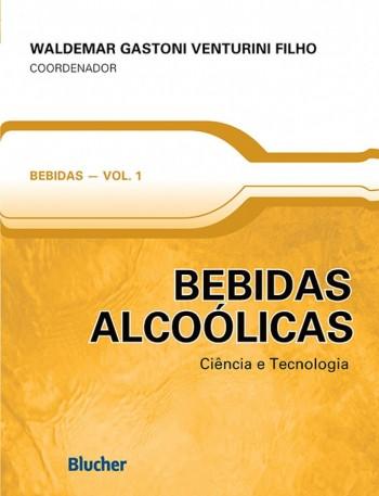 Bebidas Alcoólicas - Ciência e Tecnologia, livro de Waldemar Gastoni Venturini Filho