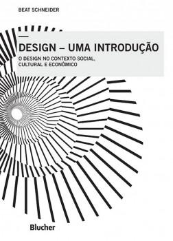 Design - Uma Introdução - O Design no Contexto Social, Cultural e Econômico, livro de Beat Schneider