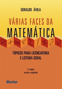 Várias Faces da Matemática - Tópicos para Licenciatura e Leitura Geral - 2ª edição, livro de Geraldo Ávila