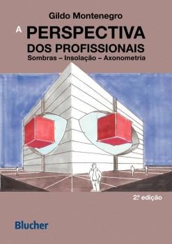 A perspectiva dos profissionais - Sombras, insolação, axonometria - 2ª edição, livro de Gildo A. Montenegro