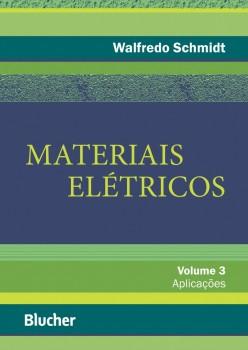 Materiais elétricos: Aplicações vol. 3, livro de Walfredo Schmidt