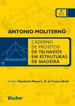 Caderno de projetos de telhados em estrutura de madeira , livro de Antonio Moliterno