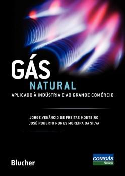 Gás natural aplicado à indústria e ao grande comércio, livro de José Roberto Nunes Moreira Da Silva, Jorge Venâncio De Freitas Monteiro
