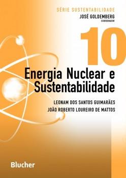 Série Sustentabilidade (Energia Nuclear e Sustentabilidade - vol. 10), livro de Leonam Dos Santos Guimarães, José Goldemberg, João Roberto Loureiro De Mattos