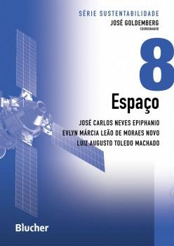 Série Sustentabilidade (Espaço - vol. 8), livro de Luis Augusto Toledo Machado, Evlyn Márcia De Moraes Novo, José Carlos Neves Epiphanio, José Goldemberg