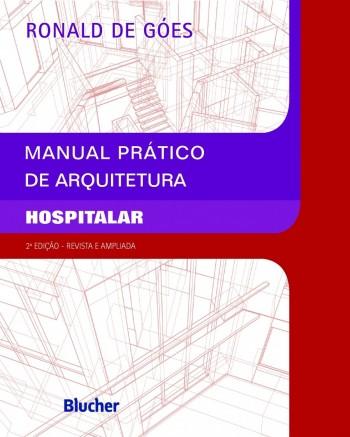 Manual prático de arquitetura hospitalar, livro de Ronald De Góes