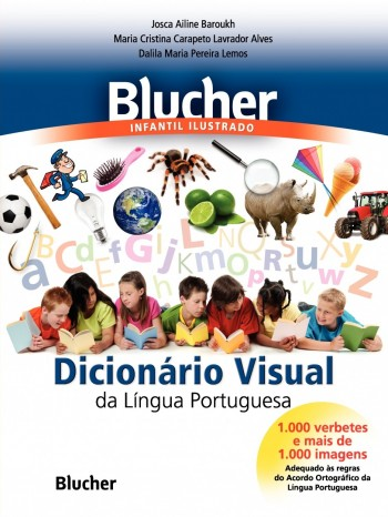 Blucher infantil ilustrado - Dicionário visual da língua portuguesa, livro de Maria Cristina Carapeto Lavrador Alves, Dalila Maria Pereira Lemos, Josca Ailine Baroukh