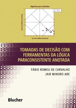 Tomadas de decisão com ferramentas da lógica paraconsistente anotada, livro de Jair Minoro Abe, Fábio Romeu De Carvalho