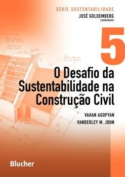 Série Sustentabilidade (O Desafio da Sustentabilidade na Construção Civil - vol. 5), livro de Vanderley M. John, Vahan Agopyan, José Goldemberg