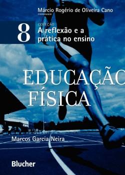 A reflexão e a prática no ensino - Educação Física - vol. 8, livro de Márcio Rogério De Oliveira Cano, Marcos Garcia Neira