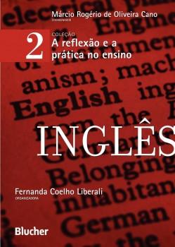 A reflexão e a prática no ensino - Inglês - vol. 2, livro de Márcio Rogério De Oliveira Cano, Fernanda Coelho Liberali