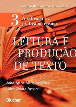 A reflexão e a prática no ensino - Leitura e produção de texto - vol. 3, livro de Lílian Ghiuro Passarelli, Márcio Rogério De Oliveira Cano, Anna Maria Marques Cintra
