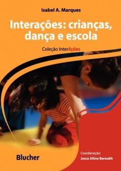 Interações: Crianças, dança e escola, livro de Maria Cristina Carapeto Lavrador Alves, Josca Ailine Baroukh, Isabel A. Marques