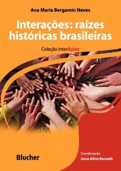 Interações: Raízes históricas brasileiras, livro de Maria Cristina Carapeto Lavrador Alves, Josca Ailine Baroukh, Ana Maria Bergamin Neves