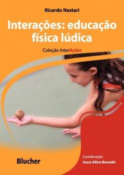 Interações: Educação física e lúdica, livro de Maria Cristina Carapeto Lavrador Alves, Josca Ailine Baroukh, Ricardo Nastari