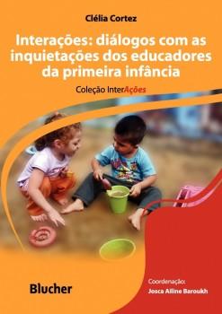 Interações: Diálogos com as inquietações dos educadores da primeira infância, livro de Maria Cristina Carapeto Lavrador Alves, Josca Ailine Baroukh, Clélia Cortez