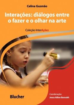 Interações: Diálogos entre o fazer e o olhar na arte, livro de Maria Cristina Carapeto Lavrador Alves, Josca Ailine Baroukh, Celina Gusmão
