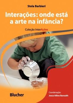 Interações: Onde está a arte na infância, livro de Maria Cristina Carapeto Lavrador Alves, Stela Barbieri, Josca Ailine Baroukh