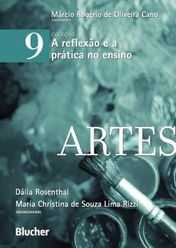 A reflexão e a prática no ensino - Artes - vol. 9, livro de Dália Rosenthal, Márcio Rogério De Oliveira Cano, Maria Christina De Souza Lima Rizzi