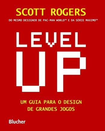Level Up: Um Guia para o Design de Grandes Jogos, livro de Scott Rogers