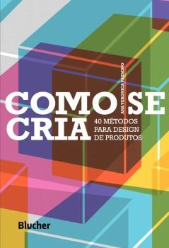 Como se cria - 40 métodos para design de produtos, livro de Ana Veronica Pazmino