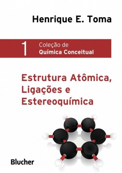 Coleção de Química Conceitual 1 - Estrutura Atômica, Ligações e Estereoquimica , livro de Henrique Eisi Toma