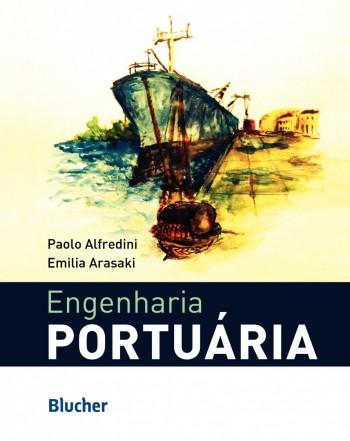 Engenharia Portuária: a técnica aliada ao enfoque logístico, livro de Emilia Arasak, Paolo Alfredini