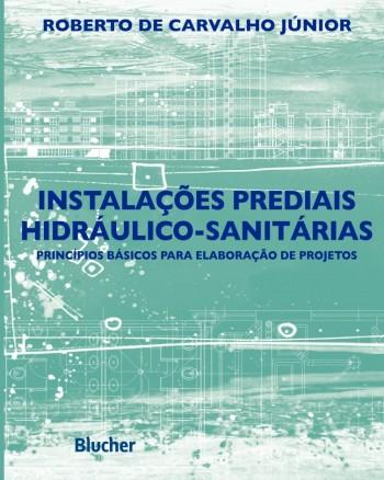 Instalações Prediais Hidráulico-Sanitárias - Princípios Básicos para Elaboração de Projetos, livro de Roberto De Carvalho Júnior
