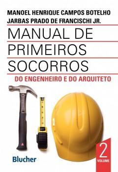 Manual de primeiros socorros do engenheiro e do arquiteto  - Vol 2, livro de Jarbas Prado De Francischi Jr., Manoel Henrique Campos Botelho