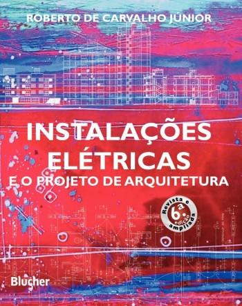 Instalações Elétricas e o Projeto de Arquitetura - 6ª edição, livro de Roberto De Carvalho Júnior