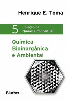 Coleção de Quimica Conceitual 5 - Química Bioinorgânica e Ambiental, livro de Henrique Eisi Toma