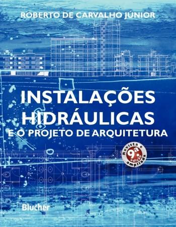 Instalações Hidráulicas e o Projeto de Arquitetura - 9ª edição, livro de Roberto De Carvalho Júnior