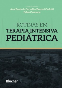 Rotinas em Terapia Intensiva Pediátrica, livro de Ana Paula de Carvalho Panzeri Carlotti, Fabio Carmona