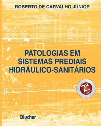 Patologias em Sistemas Prediais Hidráulico-Sanitários - 2ª Edição, livro de Roberto De Carvalho Júnior
