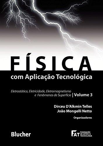 Física com aplicação tecnológica - Eletrostática, Eletricidade, Eletromagnetismo e Fenômenos de Superfície - Vol 3, livro de Telles