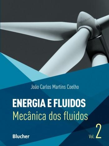 Energia e Fluidos - Vol 2: Mecânica dos Fluídos, livro de João Carlos Martins Coelho