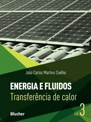 Energia e Fluidos - Vol 3: Transferência de Calor, livro de João Carlos Martins Coelho