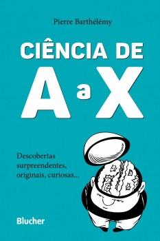 Ciência de A a X: Descobertas surpreendentes, originais, curiosas..., livro de Pierre Barthélémy