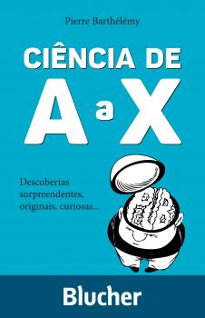 Ciência de A a X - Descobertas surpreendentes, originais, curiosas..., livro de Pierre Barthélémy