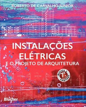 Instalações Elétricas e o Projeto de Arquitetura - 7ª edição, livro de Roberto de Carvalho Júnior