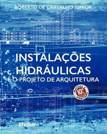 Instalações Hidráulicas e o Projeto de Arquitetura - 10ª edição, livro de Roberto de Carvalho Júnior