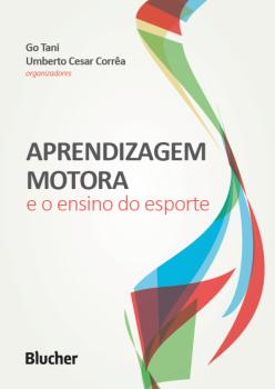 Aprendizagem Motora e o Ensino do Esporte, livro de Umberto Cesar Corrêa, Go Tani