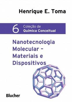 Coleção de Quimica Conceitual 6 - Nanotecnologia Molecular - Materiais e Dispositivos, livro de Henrique E. Toma
