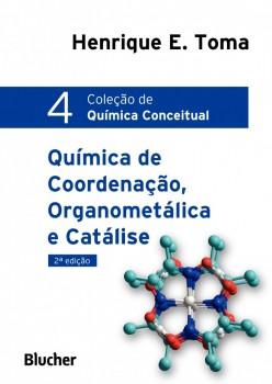 Coleção de Quimica Conceitual 4 - Quimica de Coordenação, Organometálica e Catálise, livro de Henrique E. Toma