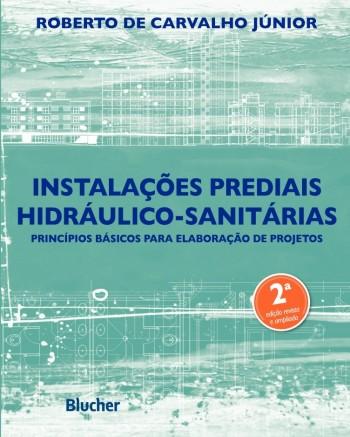Instalações prediais hidráulico-sanitárias - Princípios básicos para elaboração de projetos - 2ª edição, livro de Roberto de Carvalho Júnior