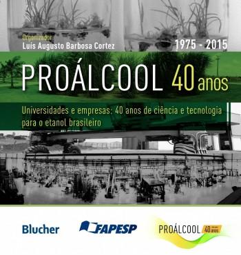 Proálcool - Universidades e Empresas: 40 anos de Ciência e Tecnologia para o Etanol Brasileiro, livro de Luís Augusto Barbosa Cortez