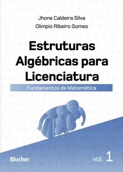 Estrutras Algébricas para Licenciatura - Vol 1 : Fundamentos de Matemática, livro de Olimpio Ribeiro Gomes, Jhone Caldeira Silva